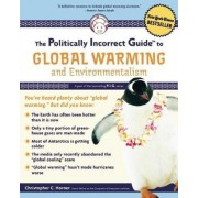 The Politically Incorrect Guide to Global Warming and Environmentalism by Christopher C. Horner