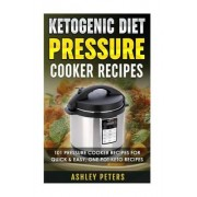 Ketogenic Diet Pressure Cooker Recipes by Ashley Peters