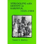 Struggling with Destiny in Karimpur, 1925-1984 by Susan S. Wadley