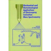 Biochemical and Biotechnological Applications of Electrospray Ionization Mass Spectrometry by A. Peter Snyder