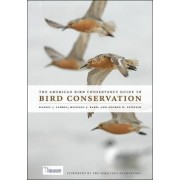 The American Bird Conservancy Guide to Bird Conservation by Daniel J. Lebbin