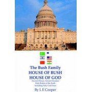 The Bush Family House of Bush House of God by L E Cooper