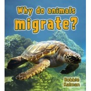 Why Do Animals Migrate? by Bobbie Kalman