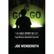 The Holy Spirit of Life by Joe Wenderoth