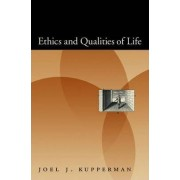 Ethics and Qualities of Life by Joel J. Kupperman