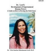 Dr. Lord's Development of Supernatural Human Power by Udis M Lord