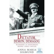 Dictator Demon Demagog. Intrebari Si Raspunsuri Despre Adolf Hitler - Anna Maria Sigmund