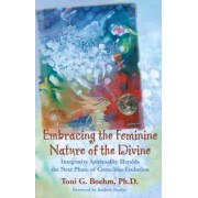 Embracing the Feminine Nature of the Divine by Toni G Boehm