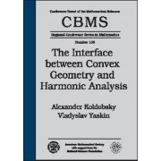The Interface Between Convex Geometry and Harmonic Analysis by Alexander Koldobsky