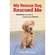 My Rescue Dog Rescued Me by Sharon Ward-Keeble