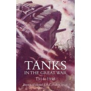 Tanks in the Great War 1914-18 by Colonel Jfc Fuller