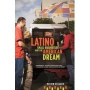 Latino Small Businesses and the American Dream by Melvin Delgado