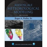 Mesoscale Meteorological Modeling: Volume 98 by Senior Research Scientist Roger A Pielke Sr