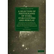 A Photographs of Stars, Star-Clusters and Nebulae: v. 1 by Isaac Roberts