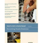 How to Start a Home-Based Recording Studio Business by Joe Shambro
