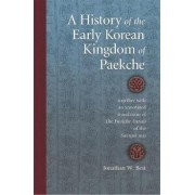 A History of the Early Korean Kingdom of Paekche, Together with an Annotated Translation of the Paekche Annals of the Samguk Sagi by Jonathan W. Best