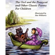 The Owl and the Pussycat and Other Classic Poems for Children by Star Williams