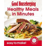 Good Housekeeping Easy to Make! Healthy Meals in Minutes: Over 100 Triple-Tested Recipes by Good Housekeeping Institute