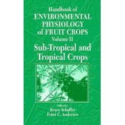 Handbook of Environmental Physiology of Fruit Crops: Sub-Tropical and Tropical Crops V. 2 by Bruce Schaffer