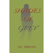 Shades of Grey by J C Phelps
