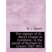 The Register of St. Mary's Chapel at Conistone, in the Parish of Burnsall-In-Craven 1567-1812 by W J Stavert