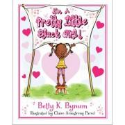 I'm a Pretty Little Black Girl! by Betty K Bynum