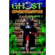 Ghost Investigator Volume 2 by Linda Zimmermann