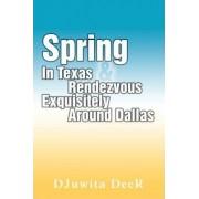 Spring in Texas & Rendezvous Exquisitely Around Dallas by Djuwita Deer