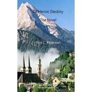 Of Heroic Destiny: The Novel