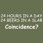 """T-Shirt - 24 Hours in a Day - 24 Beers in a Slab - Coincidence?"""