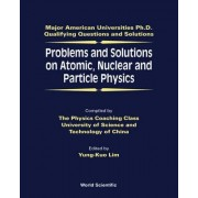 Problems And Solutions On Atomic, Nuclear And Particle Physics by Yung-Kuo Lim