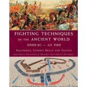 Fighting Techniques of the Ancient World 3000 BC-500 AD by Simon Anglim