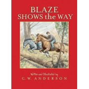 Blaze Shows the Way by C. W. Anderson