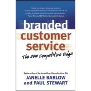 Branded Customer Service: The New Competitive Edge by Janelle Barlow