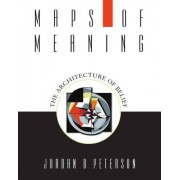 Jordan B. Peterson Maps of Meaning: The Architecture of Belief