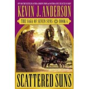 Scattered Suns: The Saga of Seven Suns - Book #4 by Kevin J Anderson