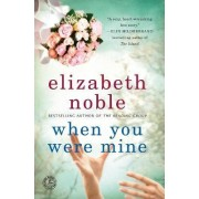 When You Were Mine by Elizabeth Noble