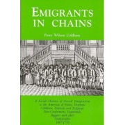 Emigrants in Chains. a Social History of the Forced Emigration to the Americas of Felons, Destitute Children, Political and Religious Non-Conformists, by Peter Wilson Coldham
