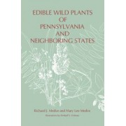 Edible Wild Plants of Pennsylvania and Neighboring States by Richard J. Medve