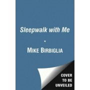 Sleepwalk with Me: and Other Painfully True Stories by Mike Birbiglia
