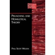 Preaching and Homiletical Theory by Paul Scott Wilson