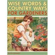 The Gardener's Wise Words and Country Ways by Ruth Binney