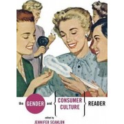 The Gender and Consumer Culture Reader by Jennifer R. Scanlon