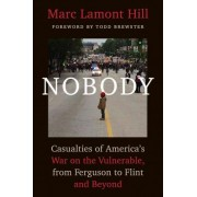 Nobody: Casualties of America's War on the Vulnerable, from Ferguson to Flint and Beyond by Marc Lamont Hill
