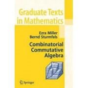 Combinatorial Commutative Algebra by Ezra Miller