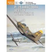 P-39 Aircobra Aces of World War 2 by John Stanaway