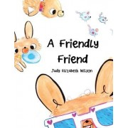 A Friendly Friend: Baby and Toddler Picture Book. a Fun Easy-To-Read Poem for Young Readers Which Explores the Art of Friendship.