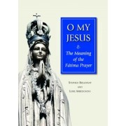 O My Jesus: The Meaning of the Fatima Prayer, Paperback