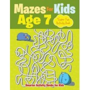 Mazes for Kids Age 7 - Super Fun Activity Book by Smarter Activity Books For Kids