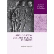 Anglo-Saxon Deviant Burial Customs by Andrew Reynolds